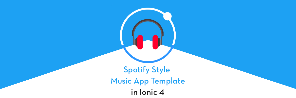Ionic 4 Spotify style Music Streaming App Template: Features
