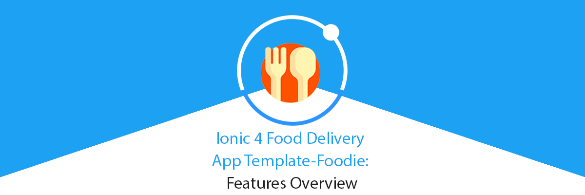Ionic 4 Food Ordering PWA & App starter: Features Overview