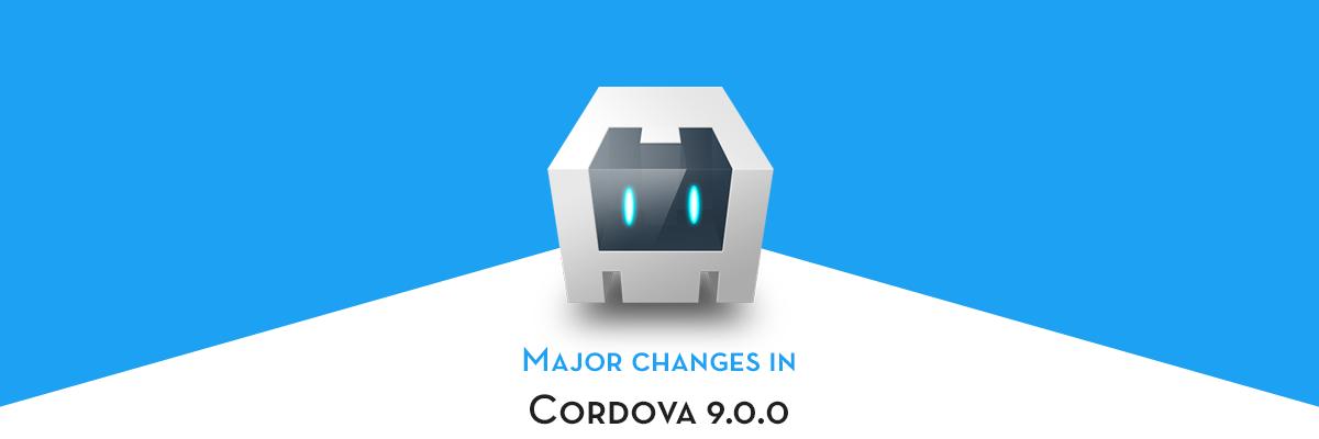 What's new in Cordova 9 0, compared to Cordova 8 x